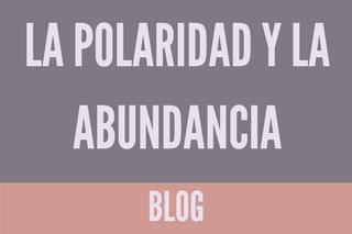 La polaridad y la abundancia