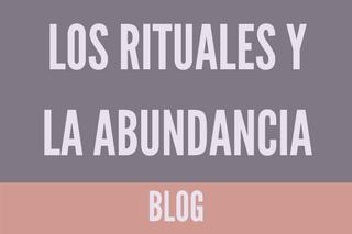 Los rituales y la abundancia
