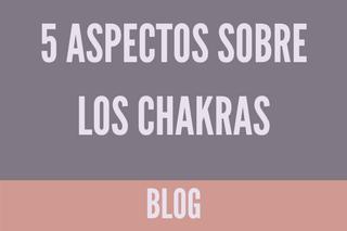 5 aspectos de los chakras