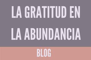 La gratitud como herramienta de abundancia