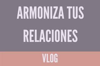 Armoniza tus relaciones