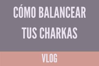 Cómo balancear tus chakras