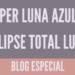 Súper luna azul y eclipse total